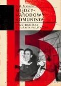 Okładka książki Międzynarodowy komunista. Jerzy Borejsza: biografia polityczna
