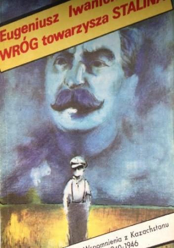 Okładka książki Wróg towarzysza Stalina. Wspomnienia z Kazachstanu 1940-1946