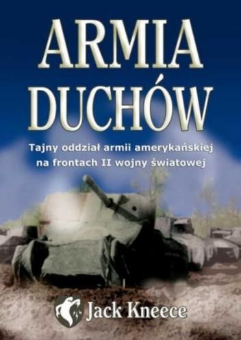 Okładka książki Armia duchów. Tajny oddział armii amerykańskiej na frontach II wojny światowej