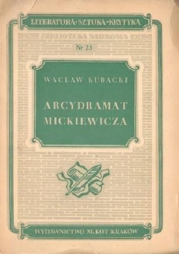 Okładka książki Arcydramat Mickiewicza. Studia nad III częścią Dziadów