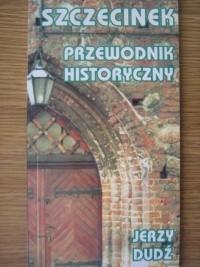 Okładka książki Szczecinek. Przewodnik historyczny