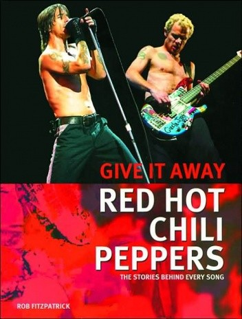 Okładka książki Red Hot Chili Peppers: Give It Away: The Stories Behind Every Song