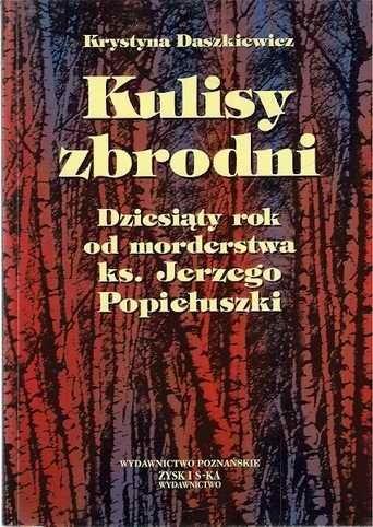 Okładka książki Kulisy zbrodni. Dziesiąty rok od morderstwa ks. Jerzego Popiełuszki