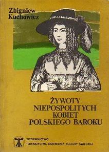 Okładka książki Żywoty niepospolitych kobiet polskiego baroku