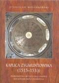 Okładka książki Kaplica Zygmuntowska (1515-1533). Problematyka artystyczna i ideowa Mauzoleum Króla Zygmunta I