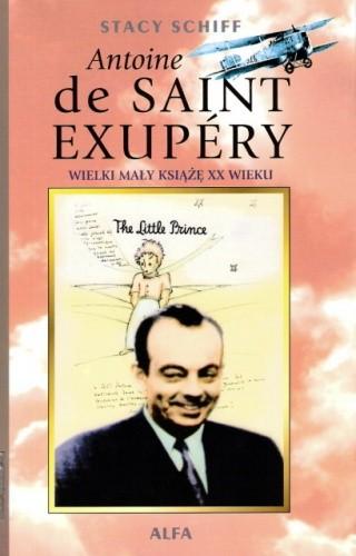 Okładka książki Antoine de Saint-Exupéry: Wielki Mały Książę XX wieku