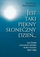 Jest taki piękny słoneczny dzień ... Losy Żydów szukających ratunku na wsi polskiej 1942 - 1945
