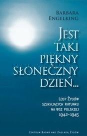 Okładka książki Jest taki piękny słoneczny dzień ... Losy Żydów szukających ratunku na wsi polskiej 1942 - 1945