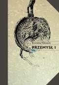 Okładka książki Przemysł I. Syn Władysława Odonica, książę wielkopolski 1220/1221-1257