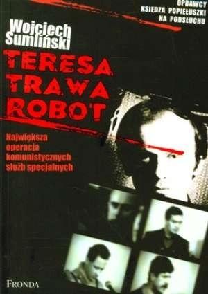 Okładka książki Teresa, Trawa, Robot. Największa operacja komunistycznych służb specjalnych