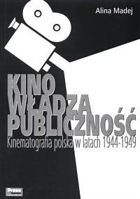 Okładka książki Kino, władza, publiczność.Kinematografia polska w latach 1944-1949