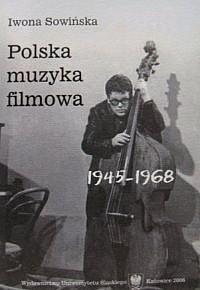 Okładka książki Polska muzyka filmowa 1945-1968
