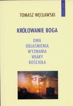 Okładka książki Królowanie Boga: Dwa objaśnienia wyznania wiary Kościoła