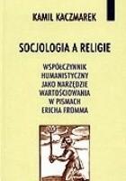 Socjologia a religie. Współczynnik humanistyczny jako narzędzie wartościowania w pismach Ericha Fromma