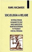 Okładka książki Socjologia a religie. Współczynnik humanistyczny jako narzędzie wartościowania w pismach Ericha Fromma