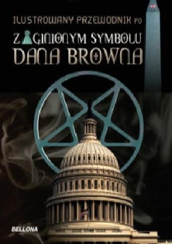Okładka książki Ilustrowany przewodnik po Zaginionym Symbolu Dana Browna