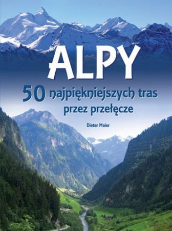 Okładka książki Alpy. 50 najpiękniejszych tras przez przełęcze