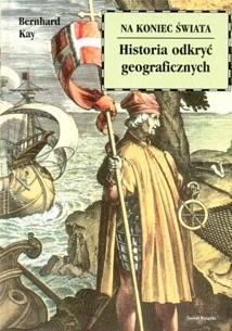 Okładka książki Na koniec świata. Historia odkryć geograficznych