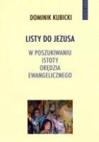 Listy do Jezusa. W poszukiwaniu istoty orędzia ewangelicznego