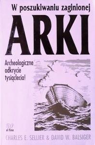 Okładka książki W poszukiwaniu zaginionej Arki : archeologiczne odkrycie tysiąclecia