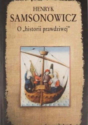 """Okładka książki O """"historii prawdziwej"""". Mity, legendy i podania jako źródło historyczne"""