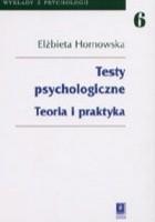 Testy psychologiczne. Teoria i praktyka