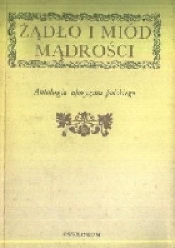 Okładka książki Żądło i miód mądrości. Antologia aforyzmu polskiego