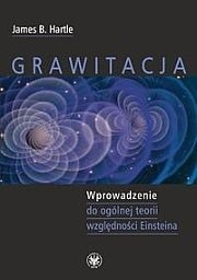 Okładka książki Grawitacja. Wprowadzenie do ogólnej teorii względności Einsteina