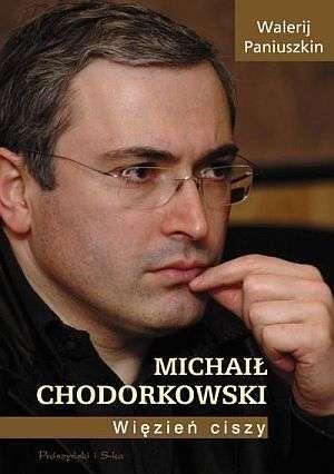 Okładka książki Michaił Chodorkowski. Więzień ciszy.
