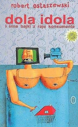 Okładka książki Dola idola i inne bajki z raju konsumenta