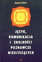 Okładka książki Język, komunikacja i zdolności poznawcze niesłyszących