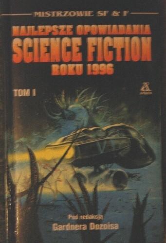 Okładka książki Najlepsze opowiadania Science Fiction roku 1996 Tom I
