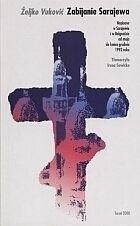 Okładka książki Zabijanie Sarajewa