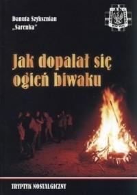 Okładka książki Jak dopalał się ogień biwaku