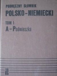 Okładka książki Podręczny słownik polsko- niemiecki, tom I A-Podwieszka