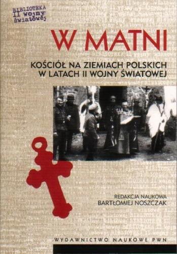 Okładka książki W matni. Kościół na ziemiach polskich w latach II wojny światowej