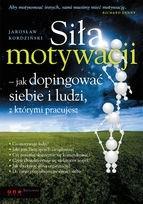 Okładka książki Siła motywacji - jak dopingować siebie i ludzi, z którymi pracujesz