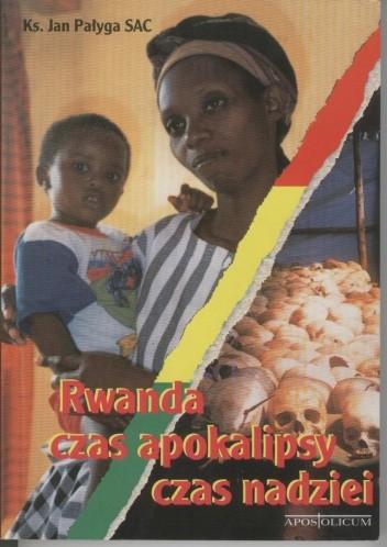 Okładka książki Rwanda - czas apokalipsy, czas nadziei