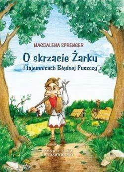 Okładka książki O skrzacie Żarku i tajemnicach Błędnej Puszczy