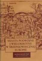 Miasta podwójne i wielokrotne w średniowiecznej Europie
