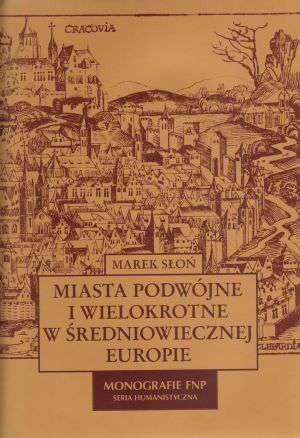Okładka książki Miasta podwójne i wielokrotne w średniowiecznej Europie