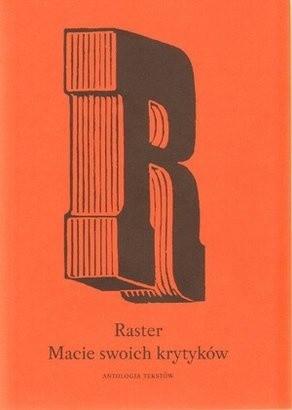 Okładka książki Raster. Macie Swoich Krytyków. Antologia Tekstów