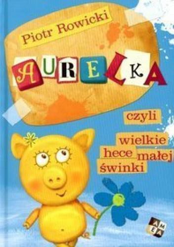 Okładka książki Aurelka, czyli wielkie hece małej świnki