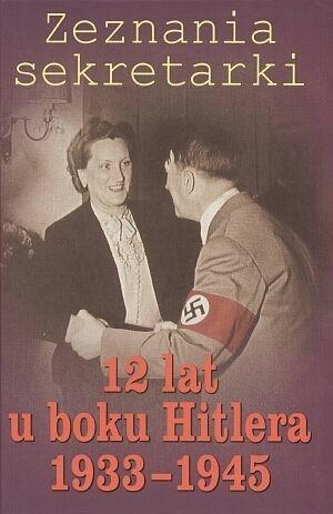 Okładka książki Zeznania sekretarki. 12 lat u boku Hitlera 1933-1945