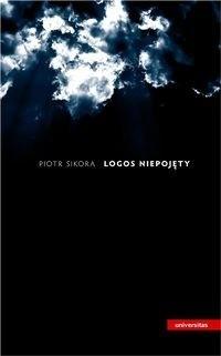 """Okładka książki Logos niepojęty. Teza: """"Jezus Chrystus jako pełnia objawienia"""" w perspektywie teologii apofatycznej. Analiza filozoficzna"""