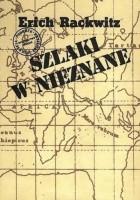 Szlaki w nieznane: z dziejów odkryć geograficznych