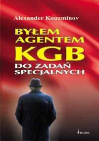 Okładka książki Byłem agentem KGB do zadań specjalnych