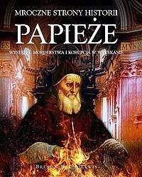 Okładka książki Papieże. Występki, morderstwa i korupcja w Watykanie