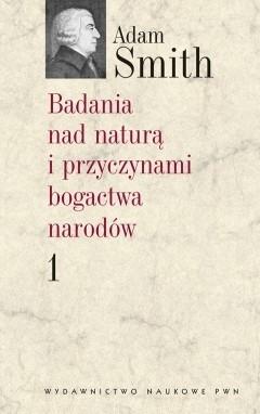 Okładka książki Badania nad naturą i przyczynami bogactwa narodów. Tom 1