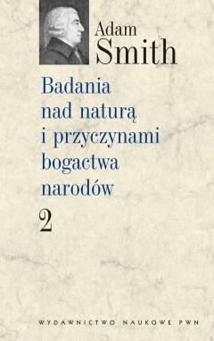 Okładka książki Badania nad naturą i przyczynami bogactwa narodów. Tom 2